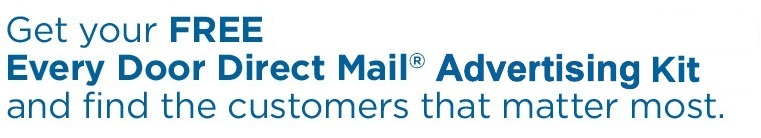 Get a FREE Every Door Direct Mail® Advertising Kit and find the customers that matter the most.