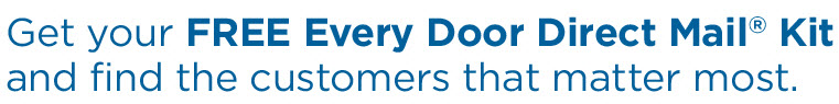 Get a FREE Every Door Direct Mail® kit and find the customers that matter the most.